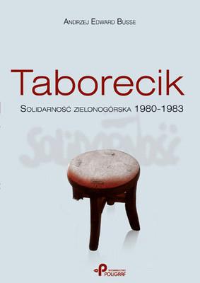 Edward Andrzej Busse - Taborecik. Solidarność Zielonogórska 1980-1983