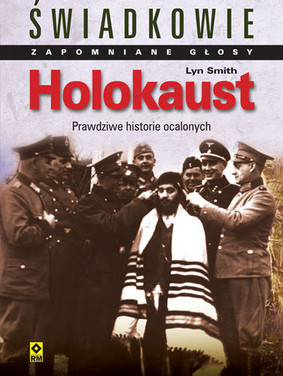 Lyn Smith - Holokaust. Świadkowie. Zapomniane Głosy