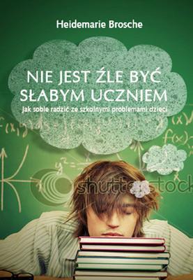 Heidemarie Brosche - Nie Jest Źle Być Słabym Uczniem