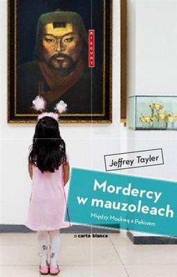 Jeffrey Tayler - Mordercy w Mauzoleach. Między Moskwą a Pekinem