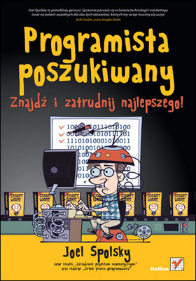 Joel Spolsky - Programista poszukiwany. Znajdź i zatrudnij najlepszego! / Joel Spolsky - Smart and Gets Things Done: Joel Spolsky's Concise Guide to Finding the Best Technical Talent
