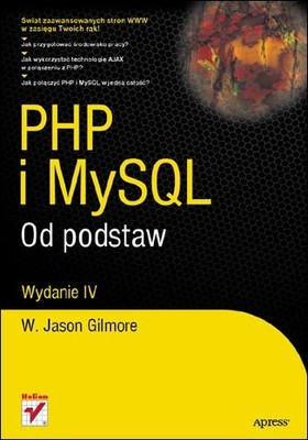 W. Jason Gilmore - PHP i MySQL. Od podstaw. Wydanie IV / W. Jason Gilmore - Beginning PHP and MySQL: From Novice to Professional, Fourth Edition