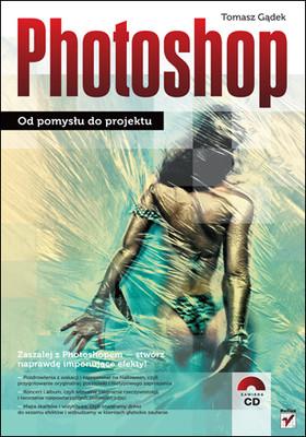 Tomasz Gądek - Photoshop. Od pomysłu do projektu
