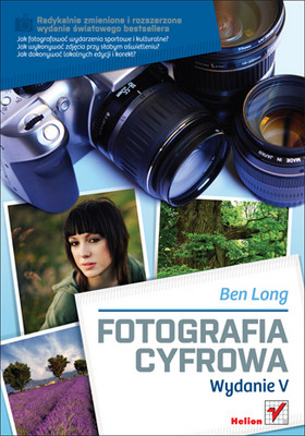 Ben Long - Fotografia cyfrowa. Wydanie V / Ben Long - Complete Digital Photography, Fifth Edition