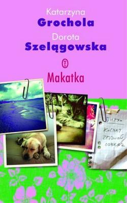 Katarzyna Grochola, Dorota Szelągowska - Makatka