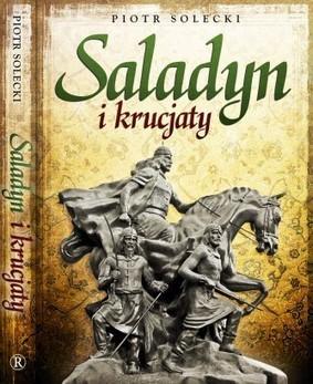 Piotr Solecki - Saladyn i krucjaty