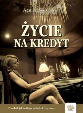 Agnieszka Zydroń - Życie na kredyt