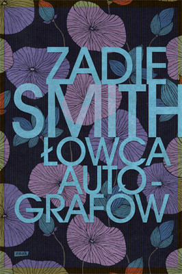Zadie Smith - Łowca autografów / Zadie Smith - The Autograph Man