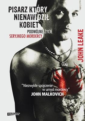 John Leake - Pisarz, który nienawidził kobiet. Podwójne życie seryjnego mordercy / John Leake - Enetering Hades. The Double Life of a Serial Killer