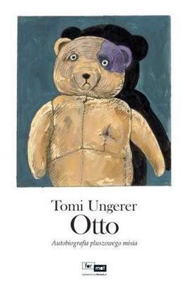 Tomi Ungerer - Otto. Autobiografia pluszowego misia / Tomi Ungerer - Otto