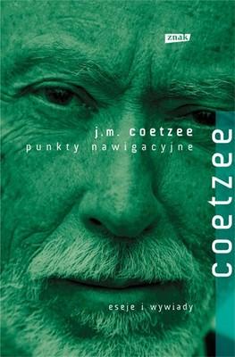J.M. Coetzee - Punkty nawigacyjne. Eseje i wywiady