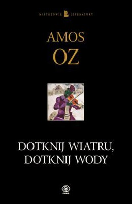 Amos Oz - Dotknij wiatru, dotknij wody / Amos Oz - Touch the Water, Touch the Wind