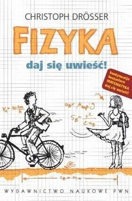 Christoph Drösser - Fizyka. Daj się uwieść! / Christoph Drösser - Der Physik Verführer. Versuchsanordnungen  für alle Lebenslagen