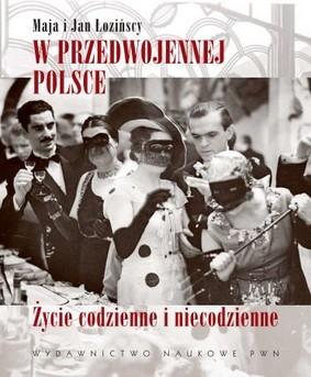 Maja Łozińska, Jan Łoziński - W przedwojennej Polsce. Życie codzienne i niecodzienne