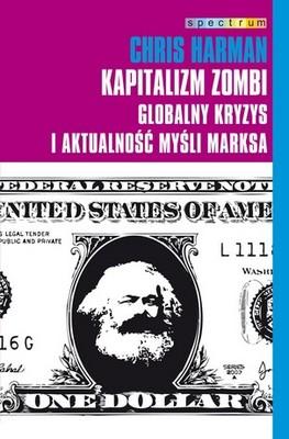 Chris Harman - Kapitalizm zombi. Globalny kryzys i aktualność myśli Marksa