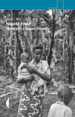 Jean Hatzfeld - Nagość życia. Opowieści z bagien Rwandy / Jean Hatzfeld - Dans le nu de la vie. Récits des marais rwandais