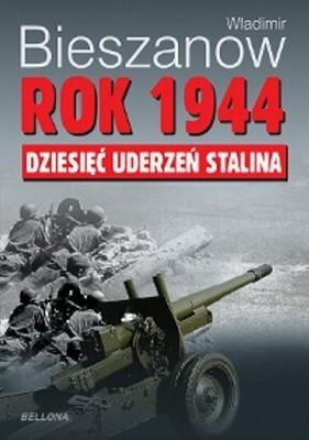 Władimir Bieszanow - Rok 1944. Dziesięć uderzeń Stalina