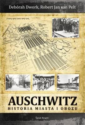 Deborah Dwork, Robert Jan van Pelt - Auschwitz. Historia miasta i obozu