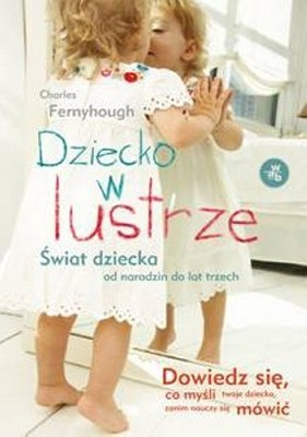 Charles Fernyhough - Dziecko w lustrze / Charles Fernyhough - The Baby in the Mirror. A Child's World from Birth to Three