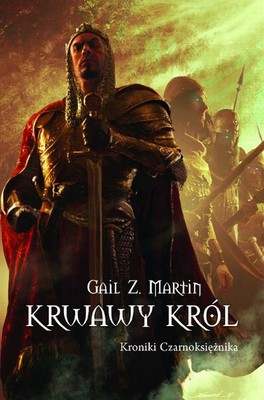 Gail Z. Martin - Kroniki Czarnoksiężnika, część 2. Krwawy Król / Gail Z. Martin - Blood King: Chronicles Of The Necromancer II