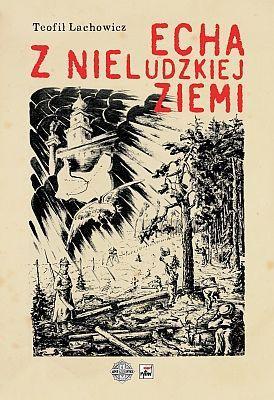 Teofil Lachowicz - Echa z Nieludzkiej Ziemi