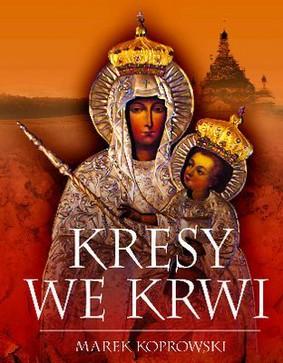 Marek Koprowski - Kresy we Krwi