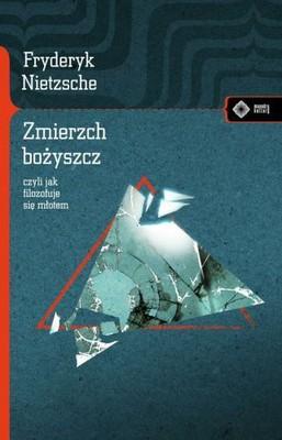 Fryderyk Nietzsche - Zierzch Bożyszcz czyli jak Filozofuje sie Młotem