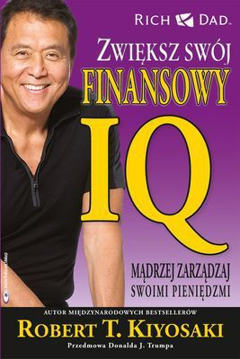 Robert Kiyosaki - Zwiększ Swój Finansowy IQ Mądrzej Zarządzaj Swoimi Pieniędzmi