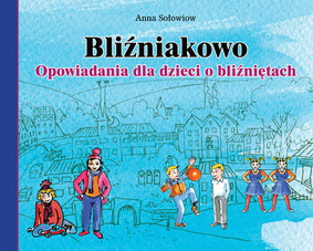 Anna Sołowiow - Bliźniakowo. Opowiadania dla Dzieci o Bliźniętach