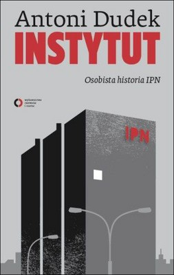 Antoni Dudek - Instytut. Osobista Historia IPN