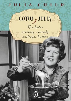 Julia Child - Gotuj z Julią