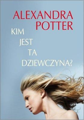 Alexandra Potter - Kim Jest ta Dziewczyna? / Alexandra Potter - Who's that girl?