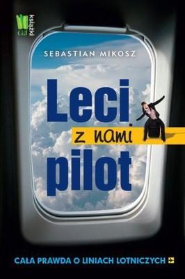 Sebastian Mikosz - Leci z Nami Pilot. Cała Prawda o Liniach Lotniczych