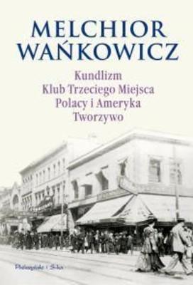 Melchior Wańkowicz - Kundlizm, Klub Trzeciego Miejsca, Polacy i Ameryka, Tworzywo