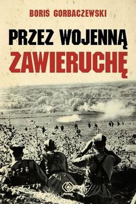 Boris Gorbaczewski - Przez Wojenną Zawieruchę / Boris Gorbaczewski - Through The Maelstrom
