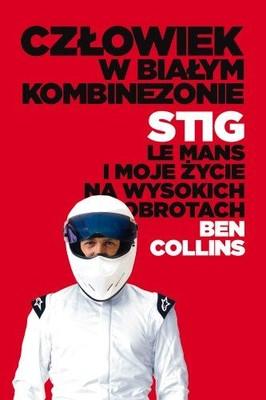 Ben Collins - Człowiek w Białym Kombinezonie. Stig, Le Mans i Moje Życie na Wysokich Obrotach