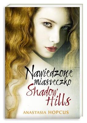 Anastasia Hopcus - Nawiedzone Miasteczko Shadow Hills / Anastasia Hopcus - Shadow Hills