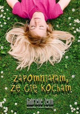 Gabrielle Zevin - Zapomniałam, że Cię Kocham / Gabrielle Zevin - Memoirs of a Teenage Amnesiac