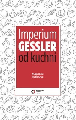 Małgorzata Pietkiewicz - Imperium Gessler od Kuchni
