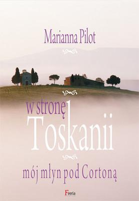 Marianna Pilot - W stronę Toskanii. Mój młyn nad Cortoną