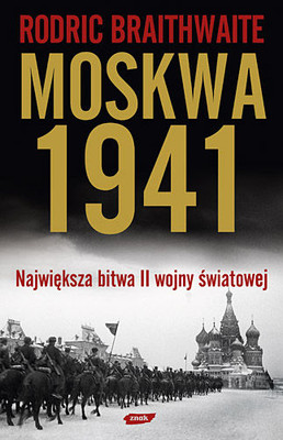 Rodric Braithwaite - Moskwa 1941. Największa bitwa II wojny światowej