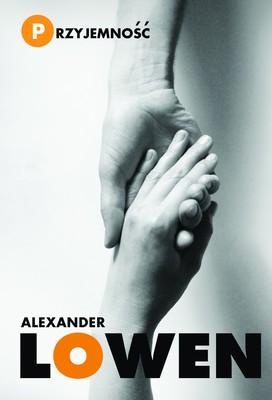 Alexander Lowen - Przyjemność. Kreatywne podejście do życia / Alexander Lowen - Pleasure. A creative approach to life