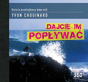Yvon Chouinard - Dajcie im popływać