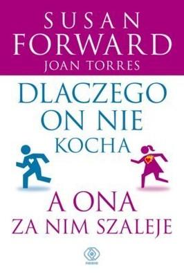 Susan Forward, Joan Torres - Dlaczego on nie kocha, a ona za nim szaleje