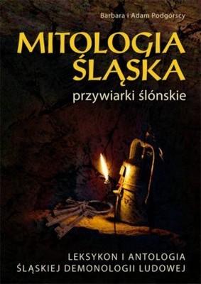 Barbara Podgórska, Adam Podgórski - Mitologia śląska czyli przywiarki ślónskie. Leksykon i antologia śląskiej demonologii ludowe