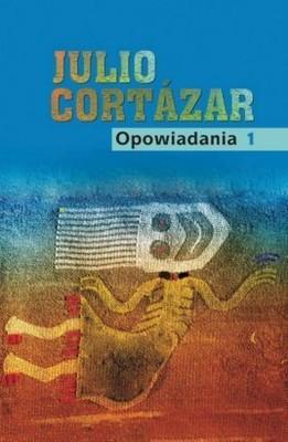 Julio Cortazar - Opowiadania - tom 1