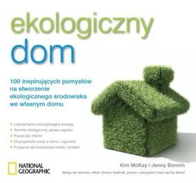 Jenny Bonnin, Kim McKay - Ekologiczny dom. 100 inspirujących pomysłów na stworzenie ekologicznego środowiska we własnym domu