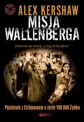 Alex Kershaw - Misja Wallenberga. Pojedynek z Eichmannem o życie 100 000 Żydów / Alex Kershaw - The Envoy's Briefcase