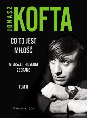 Jonasz Kofta - Co to jest Miłość. Wiersze i Piosenki Zebrane. Tom II