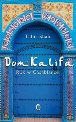Tahir Shah - Dom Kalifa. Rok w Casablance